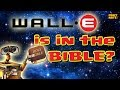 Wall-e Is From The Bible?!
