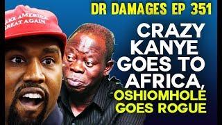 Dr. Damages Show- episode 351: Crazy Kanye West Goes to Africa, Oshiomhole Goes Rogue