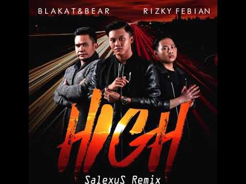 Free Download Blakat & Bear Ft Rizky Febian - High (salexus Remix) Mp3 dan Mp4