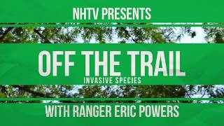 Off the Trail with Ranger Powers- Episode 9: Invasive Species