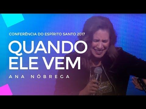 Ana Nóbrega - Quando Ele vem - Conferência do Espírito Santo 2017