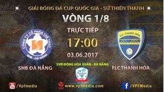 full  shb da nang 5-1 flc thanh hoa  vong 18 cup quoc gia su thien thanh 2017