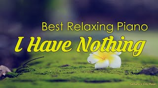 I Have Nothing 💛 Best relaxing piano, Beautiful Piano Music | City Music