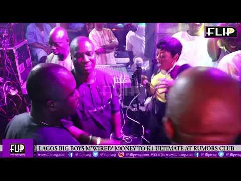 LAGOS BIG BOYS 'WIRED' MONEY  TO K1 ULTIMATE AT RUMORS CLUB