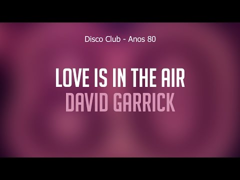 Love Is In The Air - David Garrick (Disco Club Anos 80) Áudio Oficial