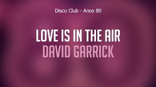 Love Is In The Air - David Garrick (Disco Club Anos 80) Áudio Oficial