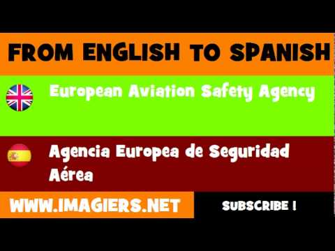 FROM ENGLISH TO SPANISH = European Aviation Safety Agency