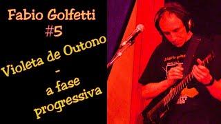 """Fabio Golfetti (guitarrista) - Episódio #5 """"Violeta de Outono - A fase progressiva"""""""