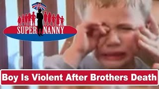Young Boy Gets Violent After Brother's Death | Supernanny