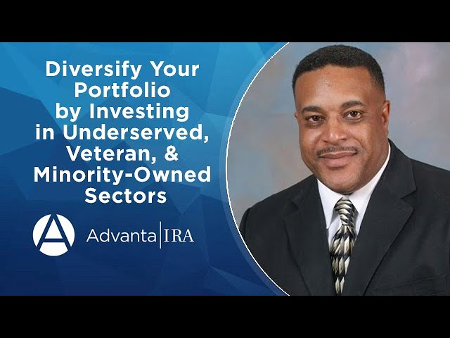 Diversify Your Portfolio by Investing in Underserved, Veteran, & Minority-Owned Sectors