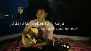 Download Jadi aku sebentar saja-judika   cover: Barkah al wali Feat Theo Prasetya