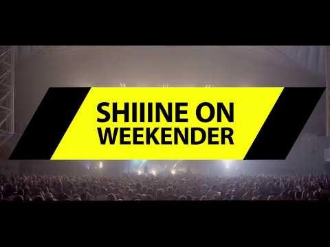 Shiiine On Weekender 2017
