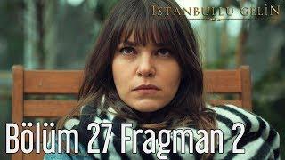 İstanbullu Gelin 27. Bölüm 2. Fragman
