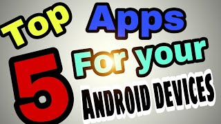 Top 5 apps for your Android 2018 tutorial in bangla by yt bros