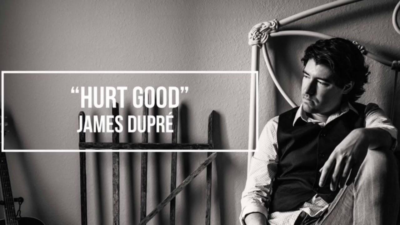 hurt good james dupre audio youtube