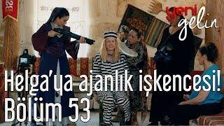 Yeni Gelin 53. Bölüm (Sezon Finali) - Helga'ya Ajanlık İşkencesi!