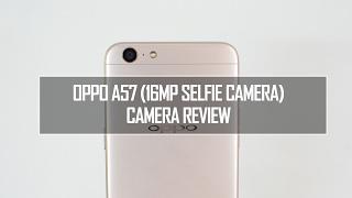 Oppo A57 Camera Review (16MP Selfie Camera)