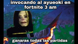 INVOCATION OF THE AYUWOKI IN FORTNITE AT 3 AM MORNING HOW TO WIN GAMES IN FORTNITE? 100% REAL.