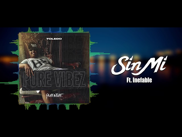 Toledo Ft. Inefable - Sin MI (Pure Vibez) 2019