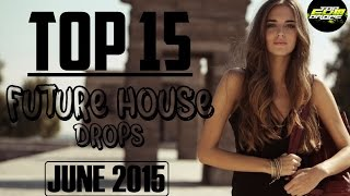 Top 15 Future House Drops (June 2015)