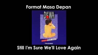 "Dewa 19 ""Format Masa Depan-Still I'm Sure We'll Love Again"" (Lirik)"