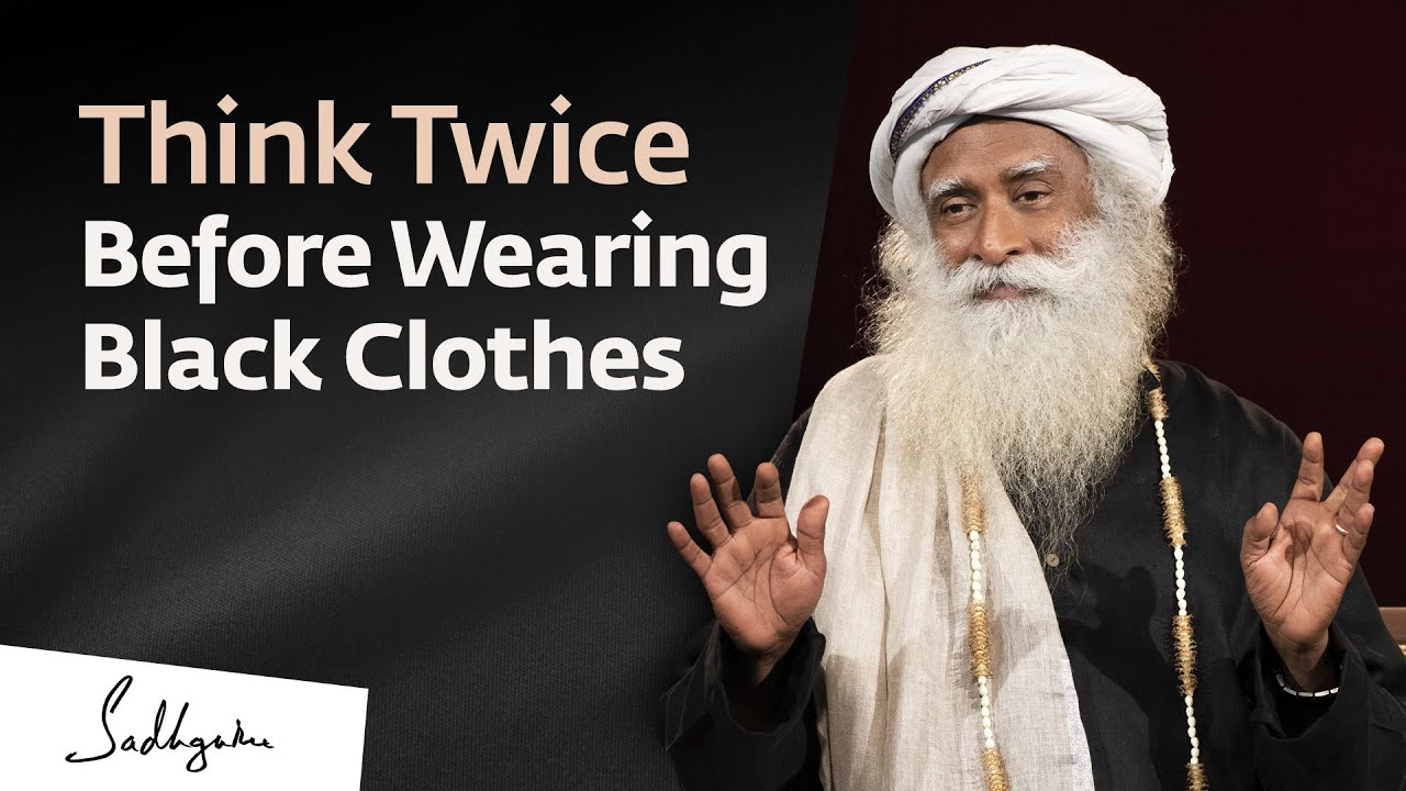 Download Think Twice Before Wearing Black Clothes - Sadhguru