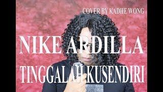TINGGALAH KU SENDIRI - NIKE ARDILA COVER BY KADHE WONG