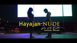 hayajan - nude (unofficial music video) by Adel Sami