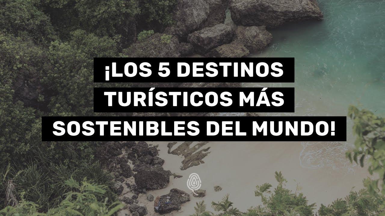 Los 5 destinos más sustentables del mundo