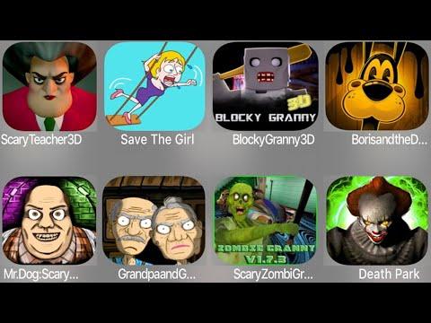 Scary Teacher 3D,Save The Girl,Blocky Granny 3D,Boris,Mr.Dog Scary,Grandpa,Scary Zombie,Death Park