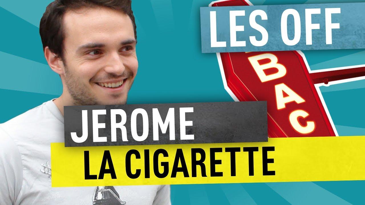 Jerome – la cigarette – Les Off