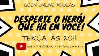 """GCen Adolas: """"Desperte o herói que há em você"""" - 14 de julho 2020"""