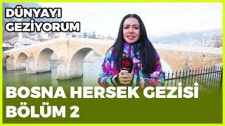 Dünyayı Geziyorum - Bosna Hersek-2 | 10 Şubat 2019