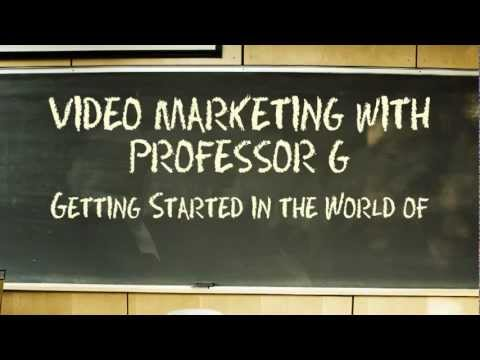 Video Marketing with Professor G - Getting Started in the World of Video Marketing