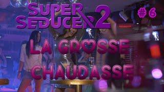 Super Seducer 2 - La grosse chaudasse (#6)