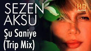 Sezen Aksu - Şu Saniye I Trip Mix (Official Audio)