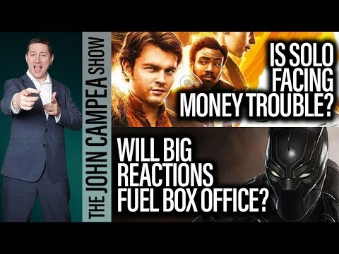 Black Panther Box Office Effects Of Reactions - Solo Money Trouble? - The John Campea Show