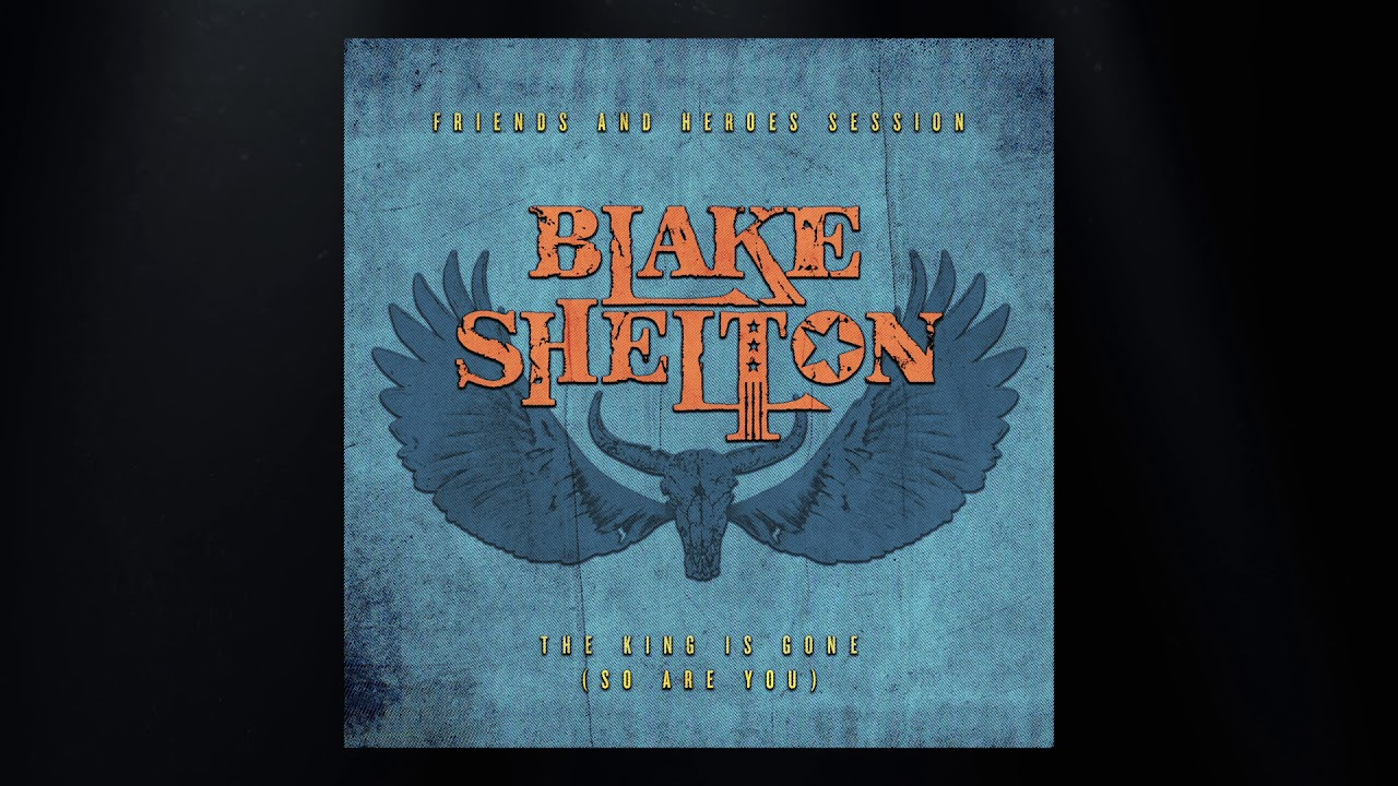 """Blake Shelton — """"The King is Gone (So are You)"""" Friends and Heroes Session (Official Audio Video)"""