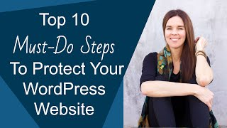 Top 10 Must-Do Steps To Protect Your WordPress Website