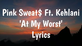 Pink Sweat$ - At My Worst Feat. Kehlani (Lyrics)🎵
