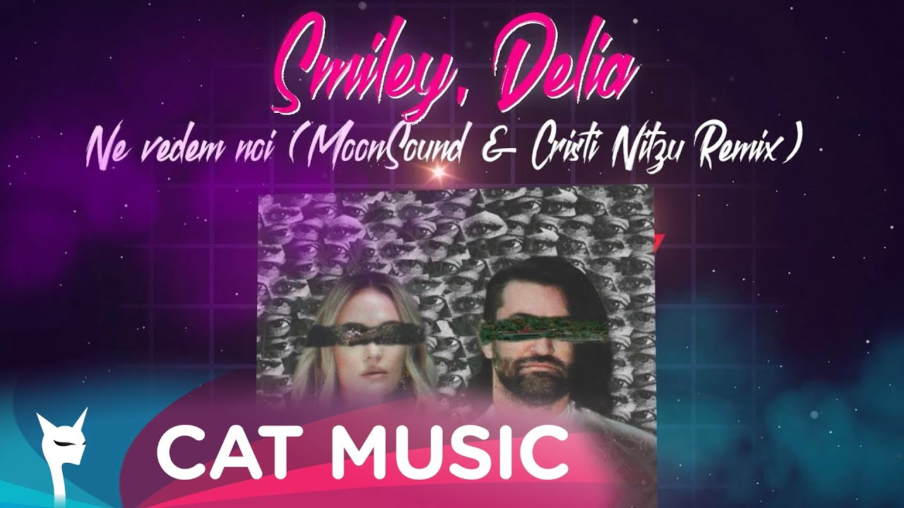 Smiley, Delia - Ne vedem noi (MoonSound & Cristi Nitzu Remix)