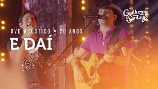 Guilherme e Santiago - E Daí - [DVD Acústico 20 anos]