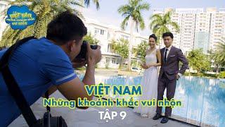 Việt Nam - Những Khoảnh Khắc Vui Nhộn | Tập 9