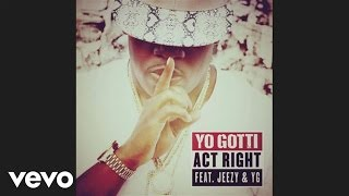 Yo Gotti - Act Right (audio) ft. Jeezy, YG