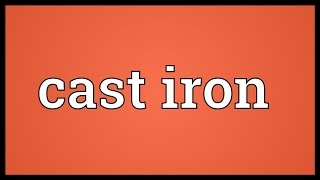 Cast iron Meaning