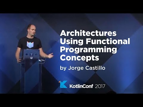 KotlinConf 2017 - Architectures Using Functional Programming Concepts by Jorge Castillo