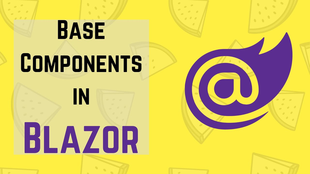 Blazor Tutorial for Beginners: Base Components