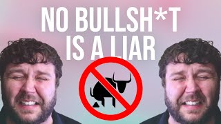 No Bulls#*t is a Liar (or just really stupid)