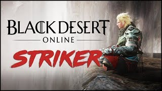 Black Desert Online - Striker (Gameplay)