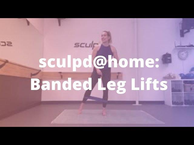 sculpd@home: Banded Leg Lifts